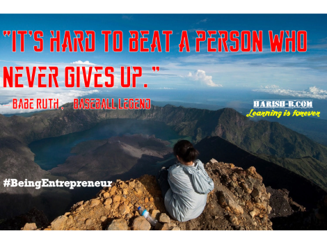 Give up - Not : harish-b.com #BeingEntrepreneur